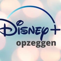 Disney Plus opzeggen: Hoe doe je dat zo snel mogelijk?